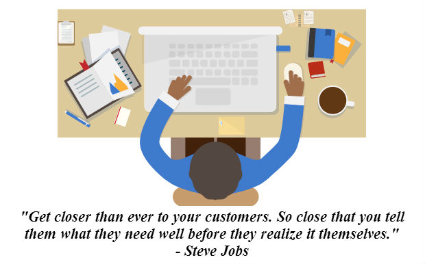 Get closer than ever to your customers - Steve Jobs