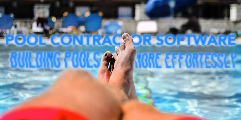Building Pools Effortlessly With Pool Contractor Software
