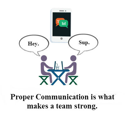 Proper Communication is what makes a team strong