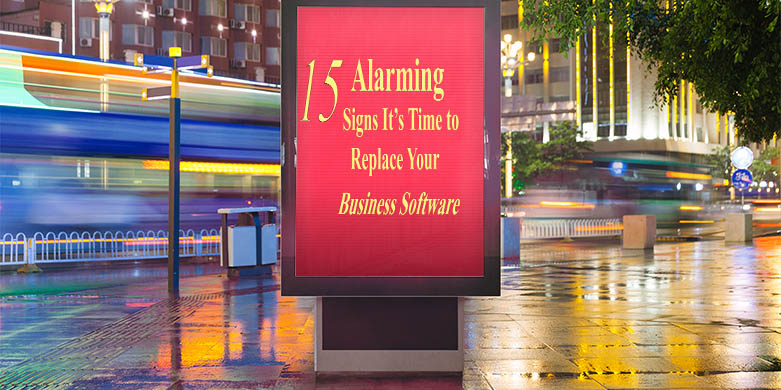 15 Alarming Signs To Replace Your Business Software