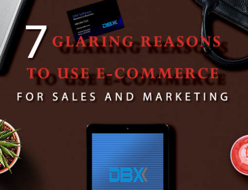 7 Glaring Reasons to Use E-Commerce for Sales & Marketing